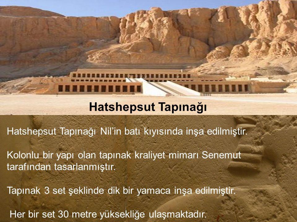 Hatshepsut Tapınağı Hatshepsut Tapınağı Nil'in batı kıyısında inşa edilmiştir.