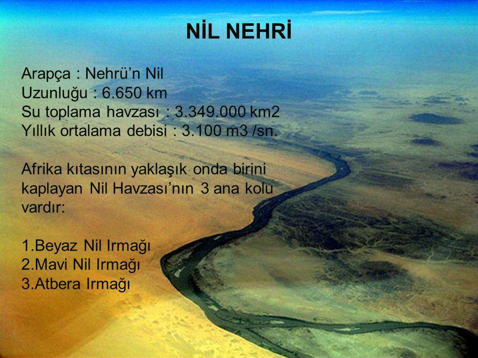NİL NEHRİ Arapça : Nehrü'n Nil Uzunluğu : 6.650 km