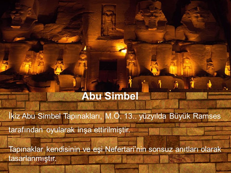 Abu Simbel İkiz Abu Simbel Tapınakları, M.Ö. 13.. yüzyılda Büyük Ramses tarafından oyularak inşa ettirilmiştir.