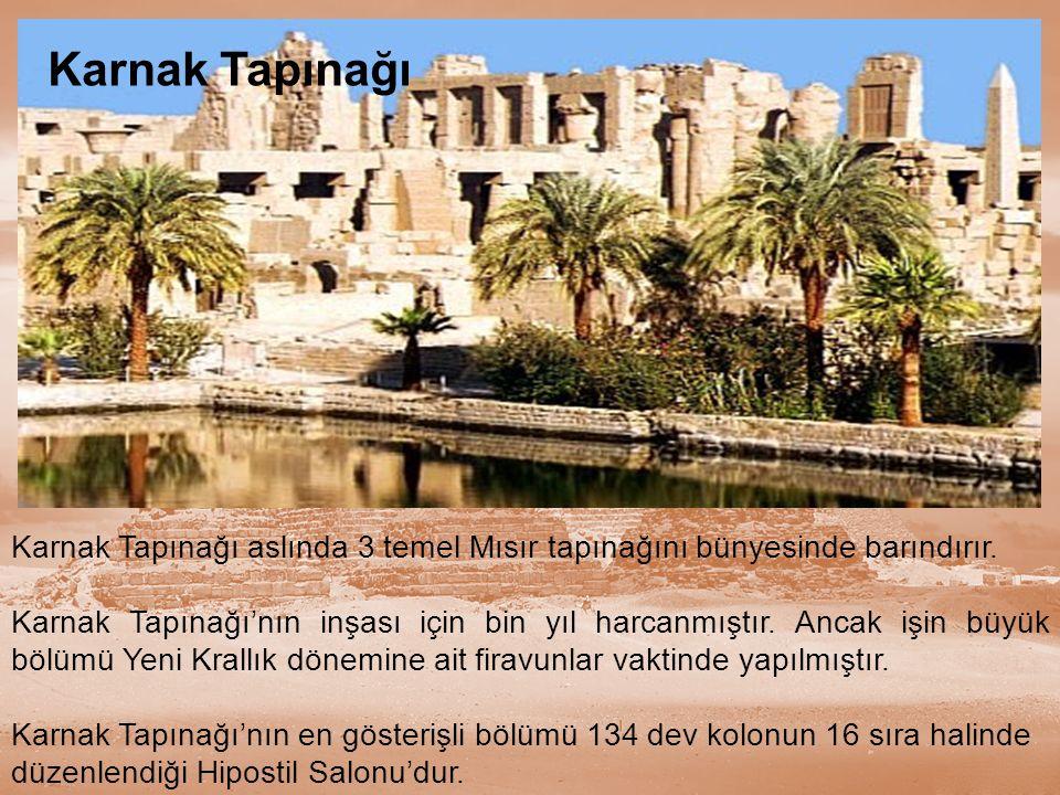 Karnak Tapınağı Karnak Tapınağı aslında 3 temel Mısır tapınağını bünyesinde barındırır.