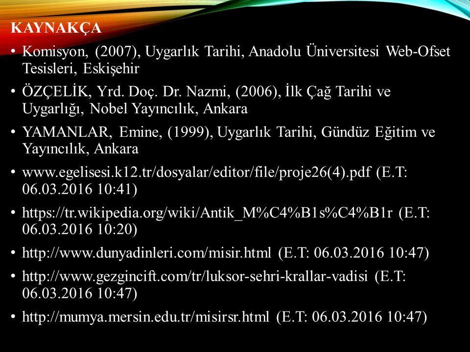 KAYNAKÇA Komisyon, (2007), Uygarlık Tarihi, Anadolu Üniversitesi Web-Ofset Tesisleri, Eskişehir.