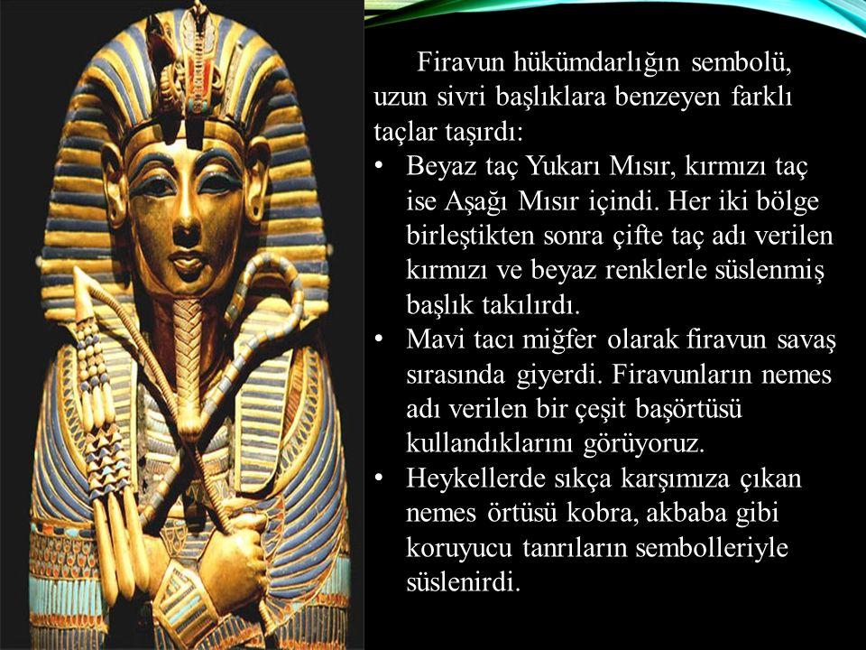Firavun hükümdarlığın sembolü, uzun sivri başlıklara benzeyen farklı taçlar taşırdı: