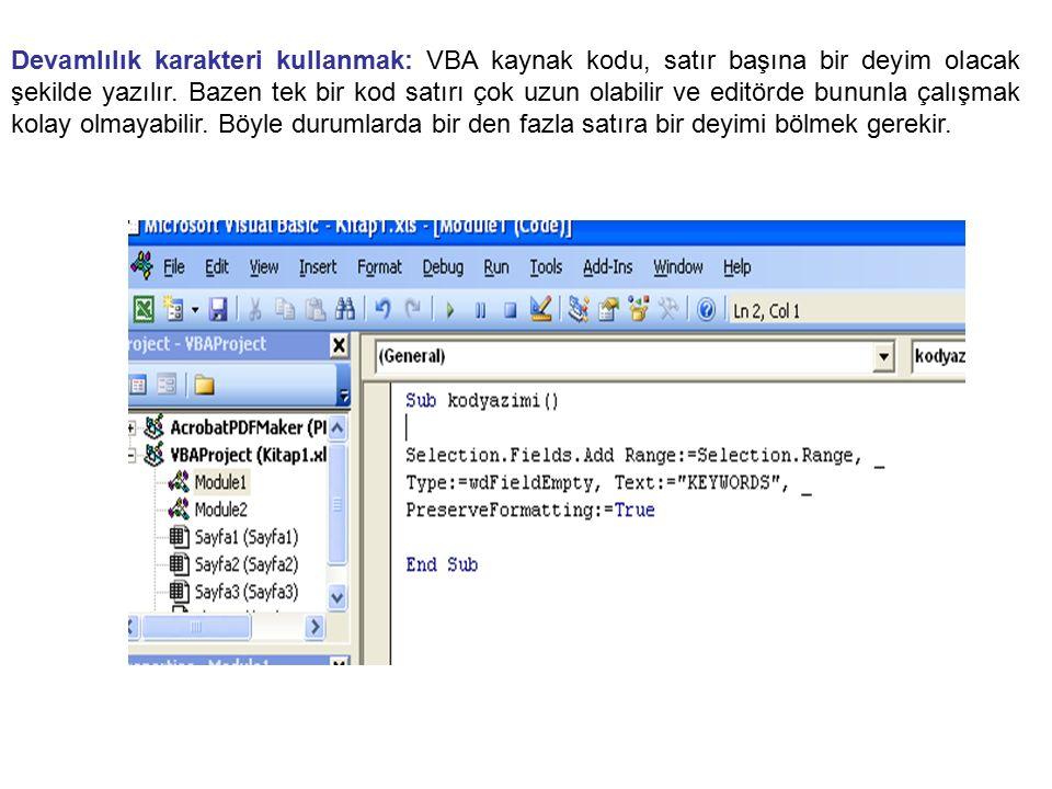 Devamlılık karakteri kullanmak: VBA kaynak kodu, satır başına bir deyim olacak şekilde yazılır.
