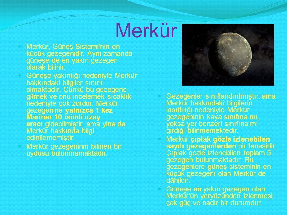 Merkür Merkür, Güneş Sistemi'nin en küçük gezegenidir. Aynı zamanda güneşe de en yakın gezegen olarak bilinir.