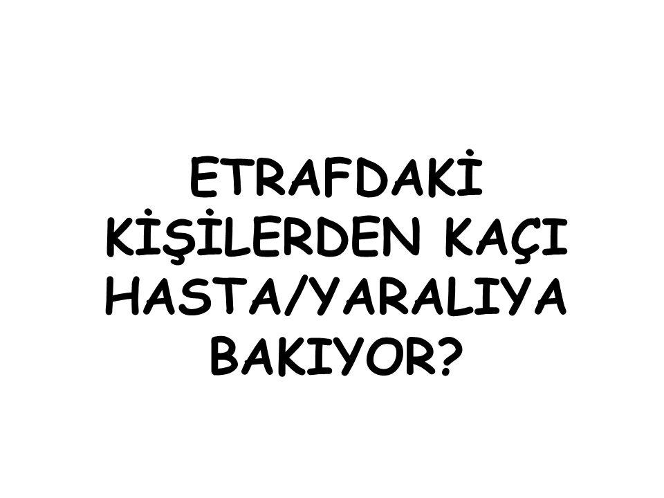 ETRAFDAKİ KİŞİLERDEN KAÇI HASTA/YARALIYA BAKIYOR