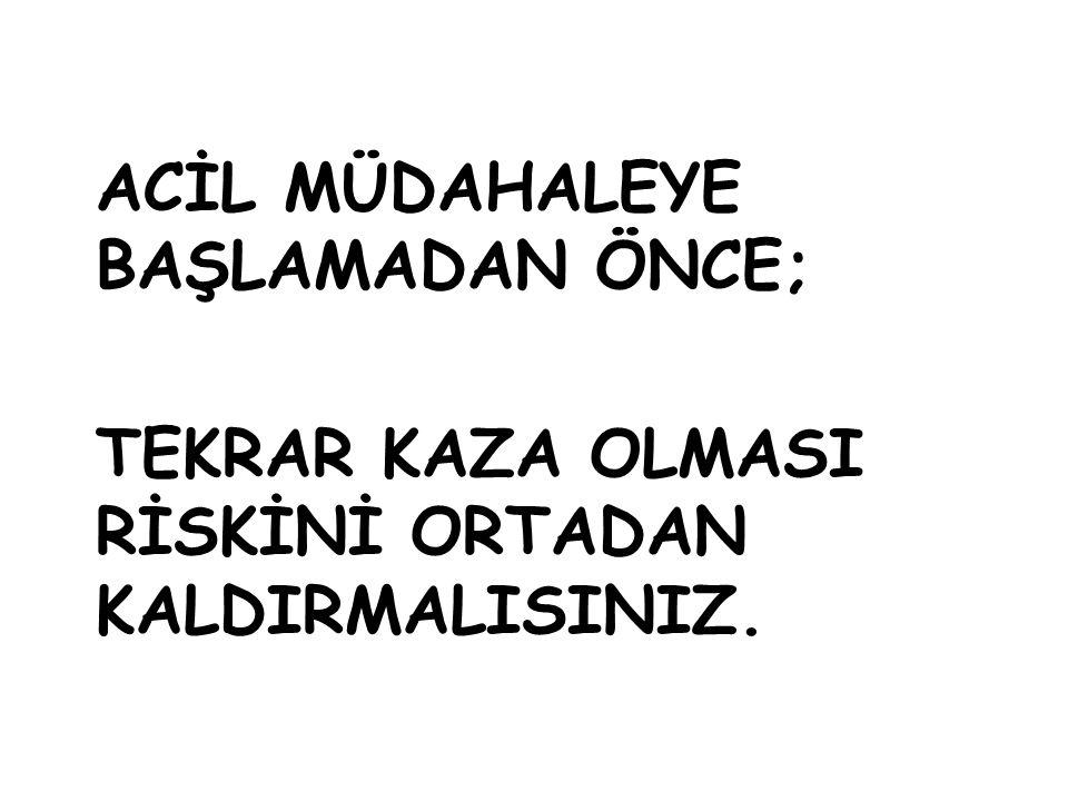 ACİL MÜDAHALEYE BAŞLAMADAN ÖNCE;
