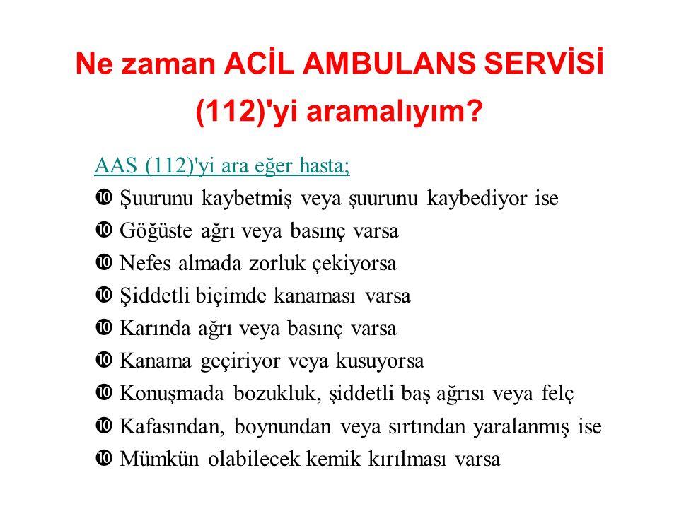 Ne zaman ACİL AMBULANS SERVİSİ (112) yi aramalıyım