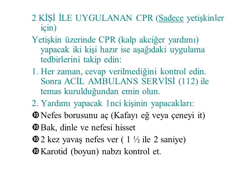 2 KİŞİ İLE UYGULANAN CPR (Sadece yetişkinler için)