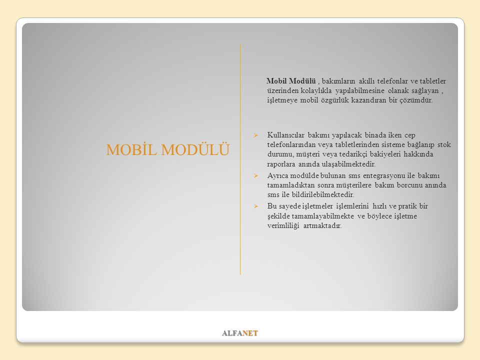 Mobil Modülü , bakımların akıllı telefonlar ve tabletler üzerinden kolaylıkla yapılabilmesine olanak sağlayan , işletmeye mobil özgürlük kazandıran bir çözümdür.