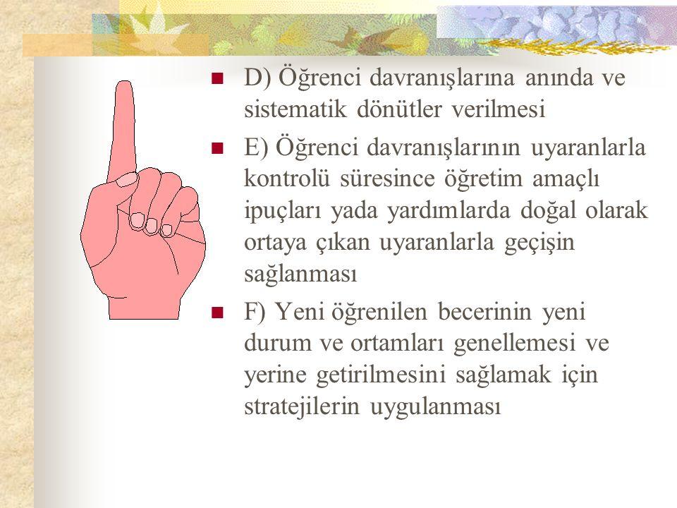 D) Öğrenci davranışlarına anında ve sistematik dönütler verilmesi