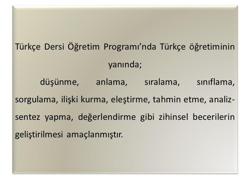 Türkçe Dersi Öğretim Programı'nda Türkçe öğretiminin yanında;