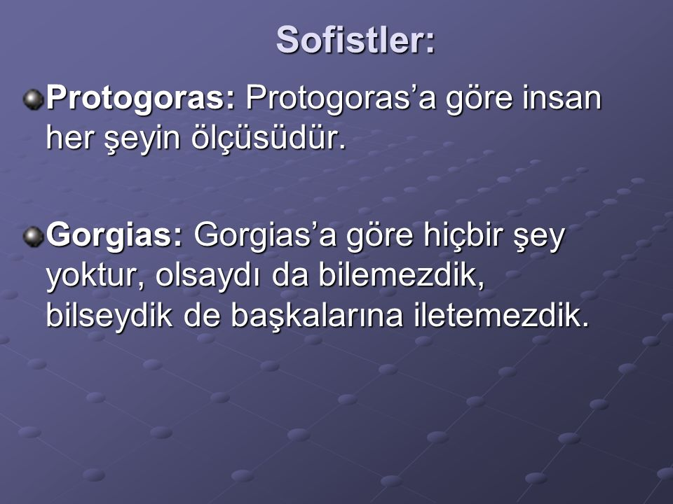Sofistler: Protogoras: Protogoras'a göre insan her şeyin ölçüsüdür.