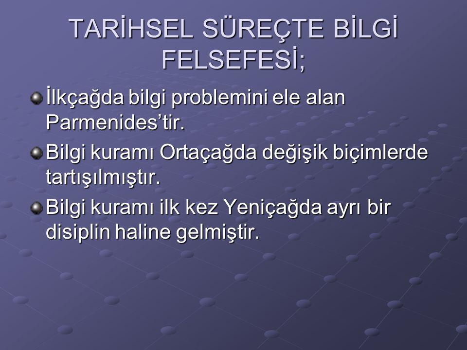 TARİHSEL SÜREÇTE BİLGİ FELSEFESİ;