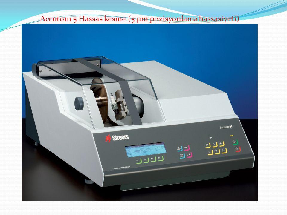 Accutom 5 Hassas kesme (5 µm pozisyonlama hassasiyeti)