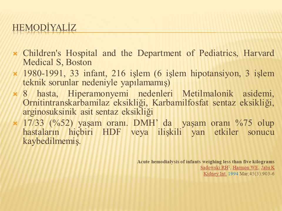 HEMODİYALİZ Children s Hospital and the Department of Pediatrics, Harvard Medical S, Boston.