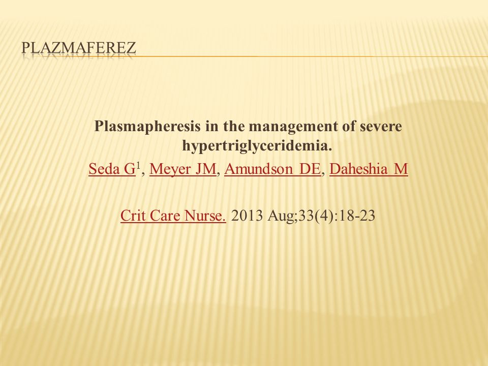 Plasmapheresis in the management of severe hypertriglyceridemia.