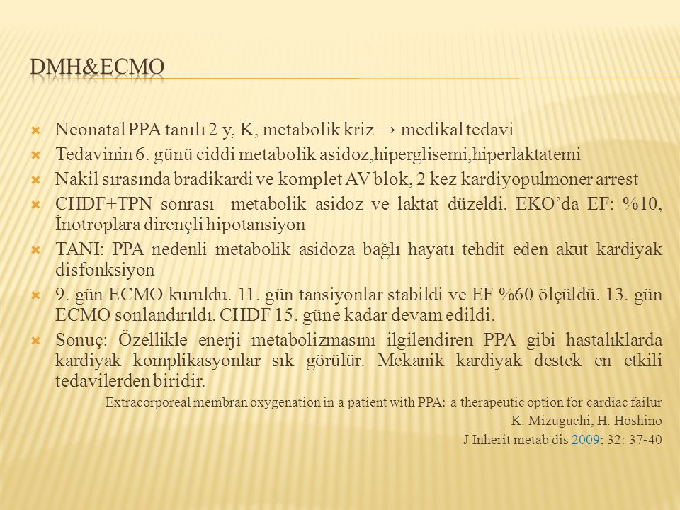 Dmh&ECMO Neonatal PPA tanılı 2 y, K, metabolik kriz → medikal tedavi