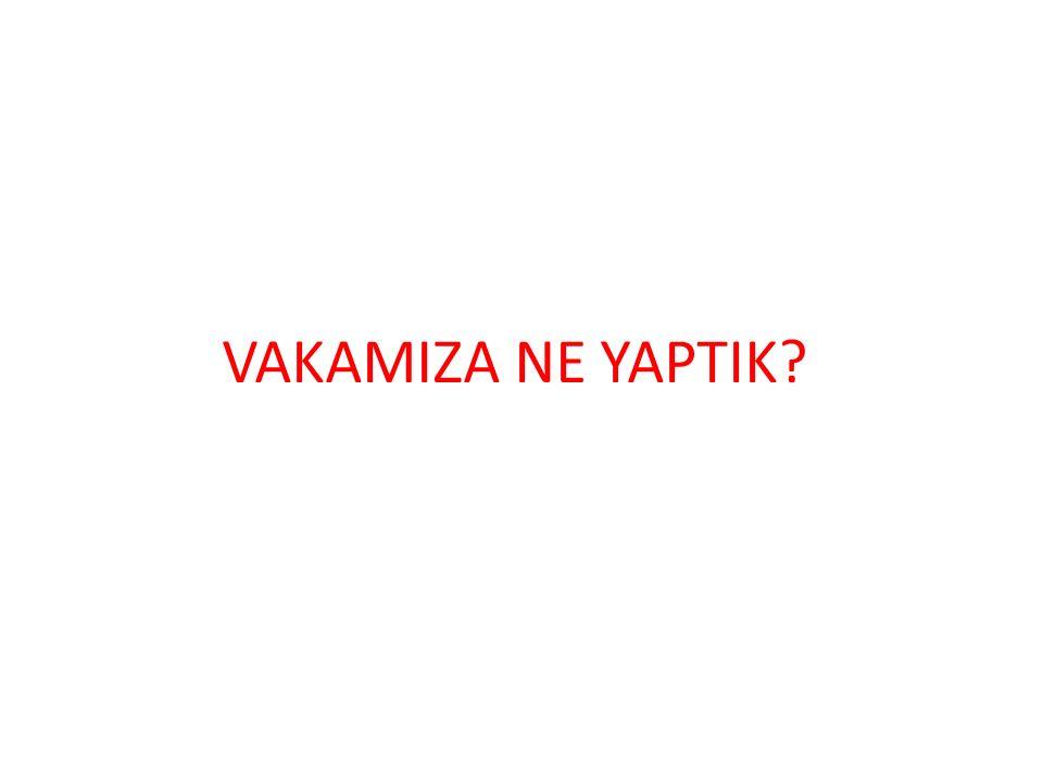 VAKAMIZA NE YAPTIK