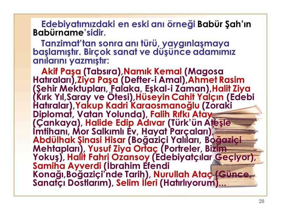 Edebiyatımızdaki en eski anı örneği Babür Şah'ın Babürname'sidir.