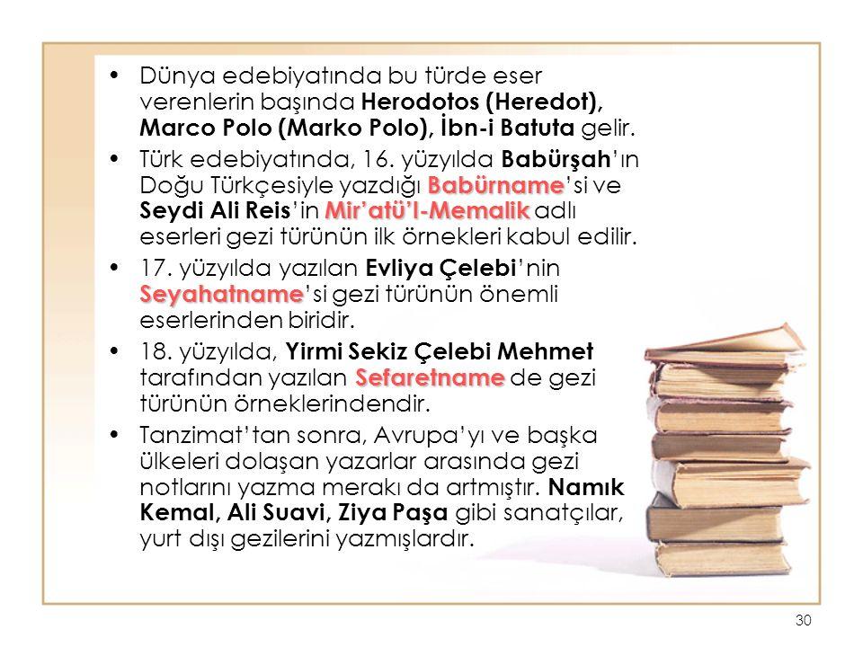 Dünya edebiyatında bu türde eser verenlerin başında Herodotos (Heredot), Marco Polo (Marko Polo), İbn-i Batuta gelir.