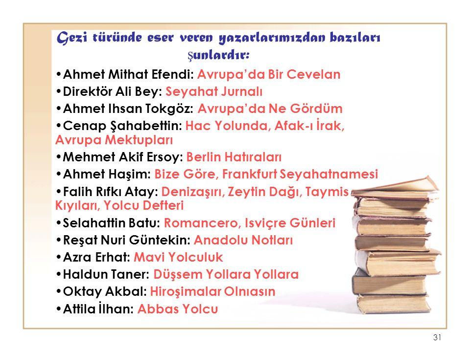 Gezi türünde eser veren yazarlarımızdan bazıları şunlardır:
