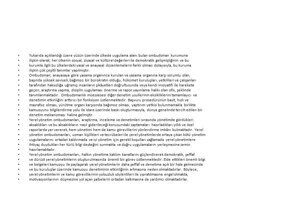 Yukarıda açıklandığı üzere yüzün üzerinde ülkede uygulama alanı bulan ombudsman kurumuna