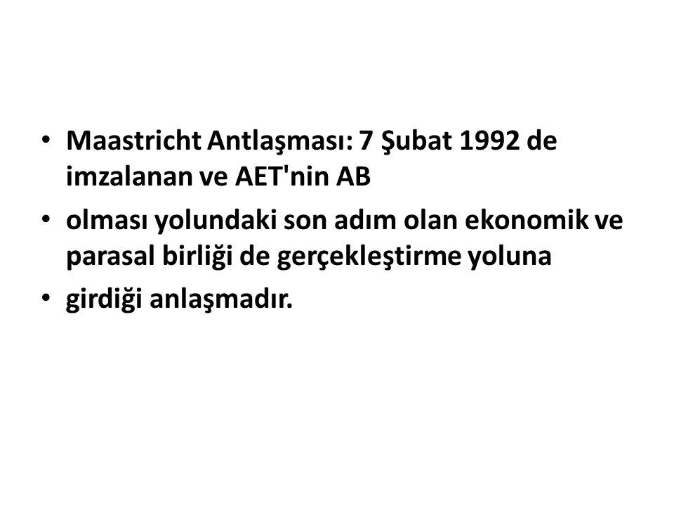 Maastricht Antlaşması: 7 Şubat 1992 de imzalanan ve AET nin AB
