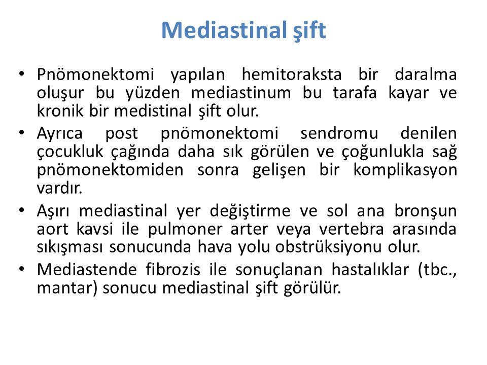 Mediastinal şift Pnömonektomi yapılan hemitoraksta bir daralma oluşur bu yüzden mediastinum bu tarafa kayar ve kronik bir medistinal şift olur.
