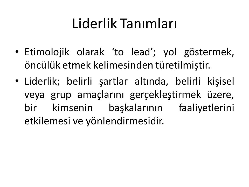 Liderlik Tanımları Etimolojik olarak 'to lead'; yol göstermek, öncülük etmek kelimesinden türetilmiştir.