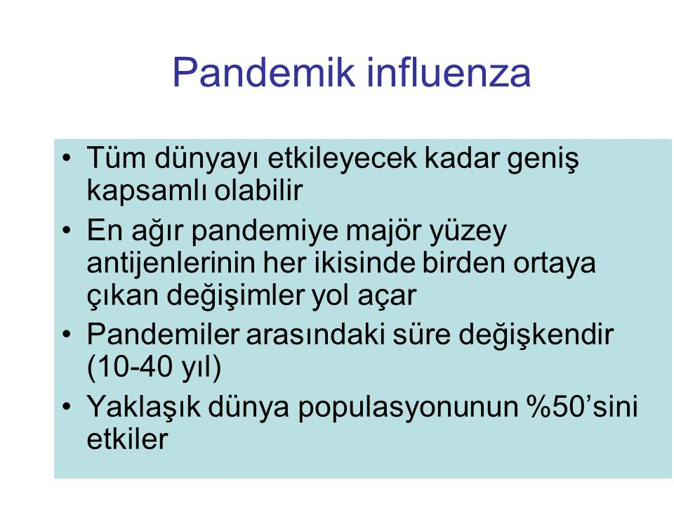 Pandemik influenza Tüm dünyayı etkileyecek kadar geniş kapsamlı olabilir.