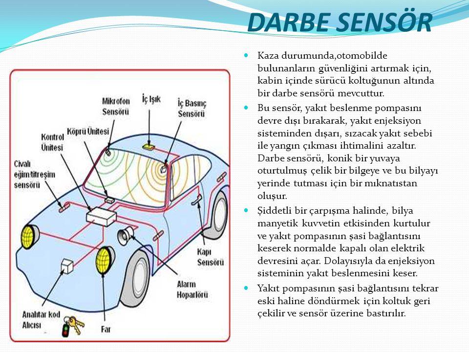 DARBE SENSÖR Kaza durumunda,otomobilde bulunanların güvenliğini artırmak için, kabin içinde sürücü koltuğunun altında bir darbe sensörü mevcuttur.