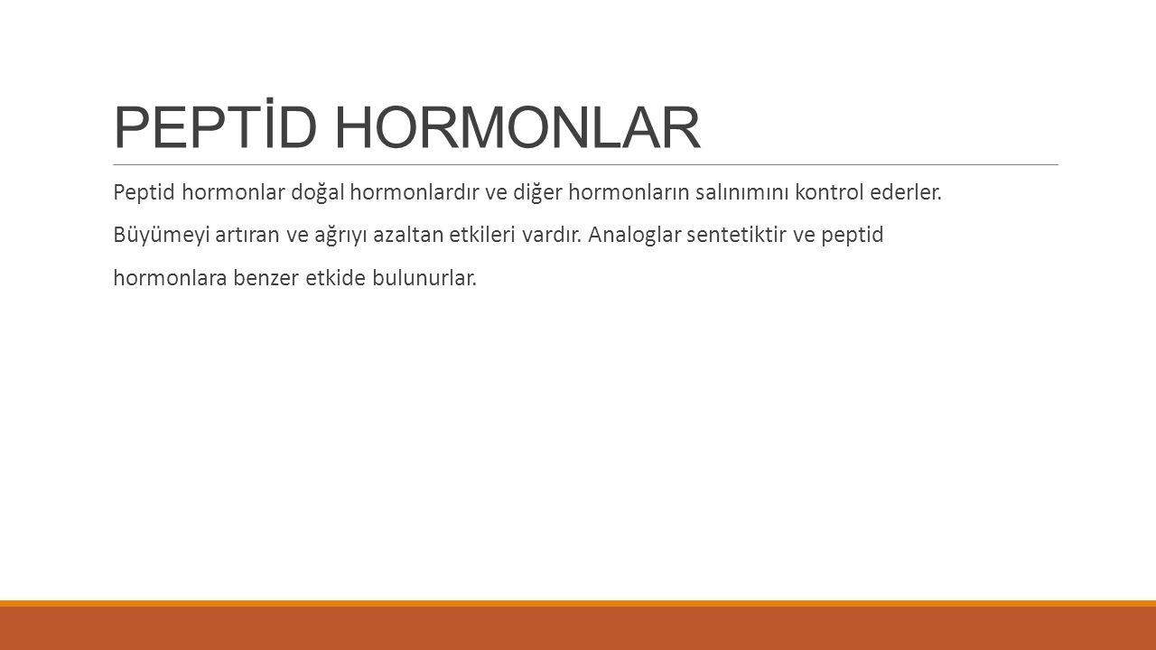 PEPTİD HORMONLAR Peptid hormonlar doğal hormonlardır ve diğer hormonların salınımını kontrol ederler.