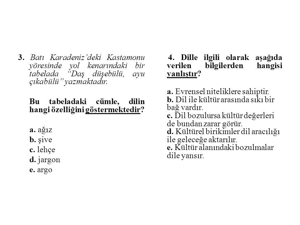 3. Batı Karadeniz'deki Kastamonu yöresinde yol kenarındaki bir tabelada Daş düşebülü, ayu çıkabülü yazmaktadır.