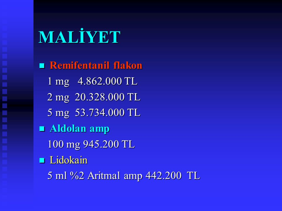 MALİYET Remifentanil flakon 1 mg 4.862.000 TL 2 mg 20.328.000 TL