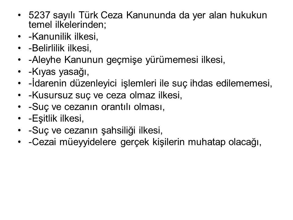 5237 sayılı Türk Ceza Kanununda da yer alan hukukun temel ilkelerinden;
