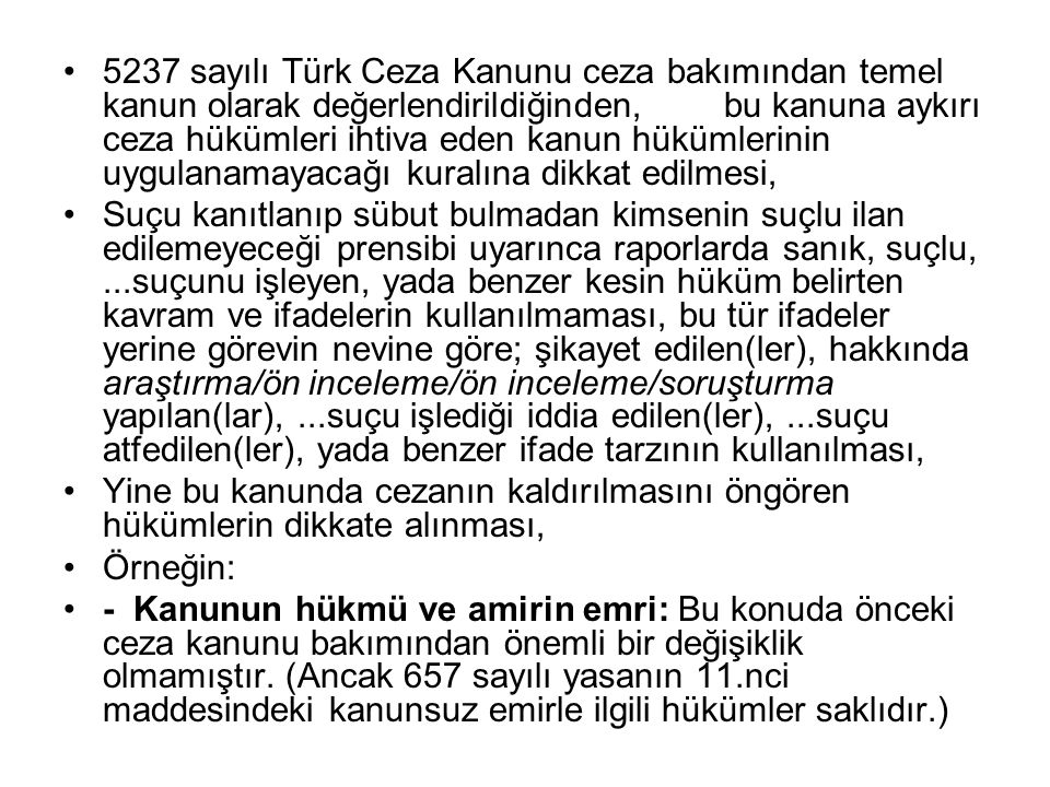 5237 sayılı Türk Ceza Kanunu ceza bakımından temel kanun olarak değerlendirildiğinden, bu kanuna aykırı ceza hükümleri ihtiva eden kanun hükümlerinin uygulanamayacağı kuralına dikkat edilmesi,
