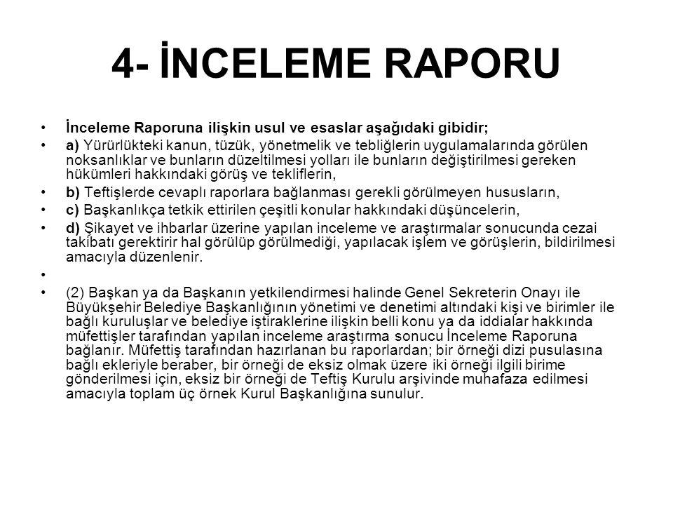 4- İNCELEME RAPORU İnceleme Raporuna ilişkin usul ve esaslar aşağıdaki gibidir;