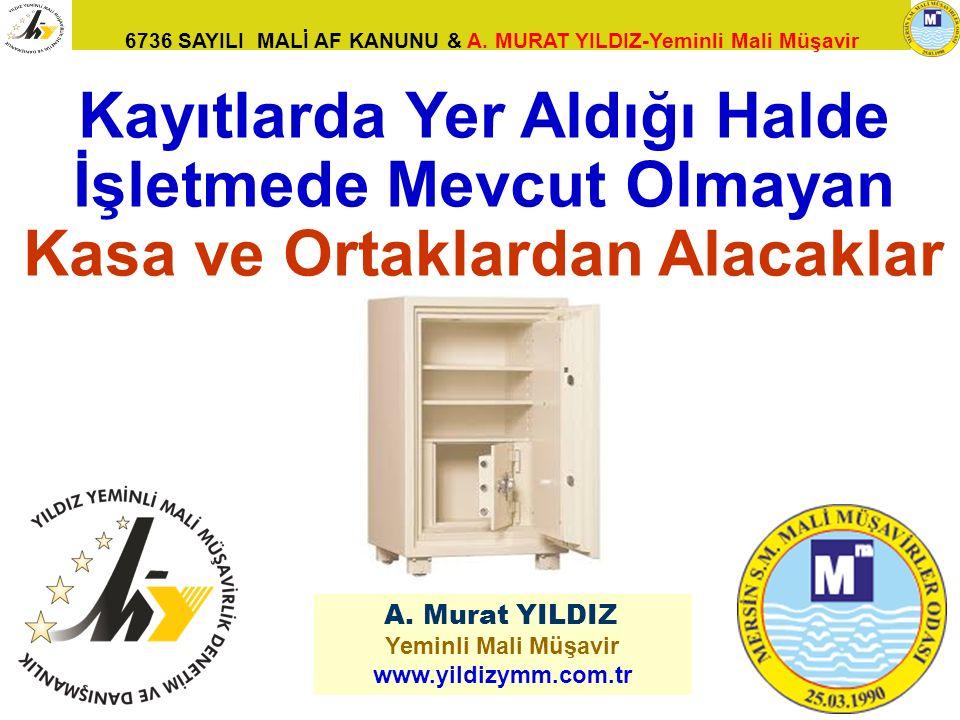 Kayıtlarda Yer Aldığı Halde İşletmede Mevcut Olmayan Kasa ve Ortaklardan Alacaklar. A. Murat YILDIZ.