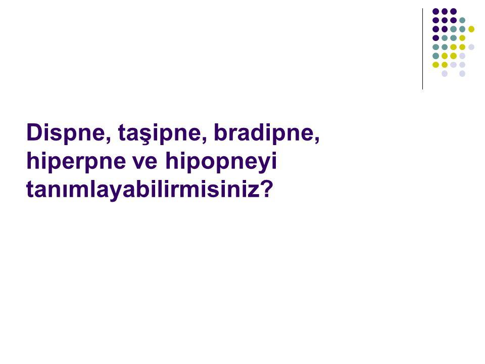 Dispne, taşipne, bradipne, hiperpne ve hipopneyi tanımlayabilirmisiniz