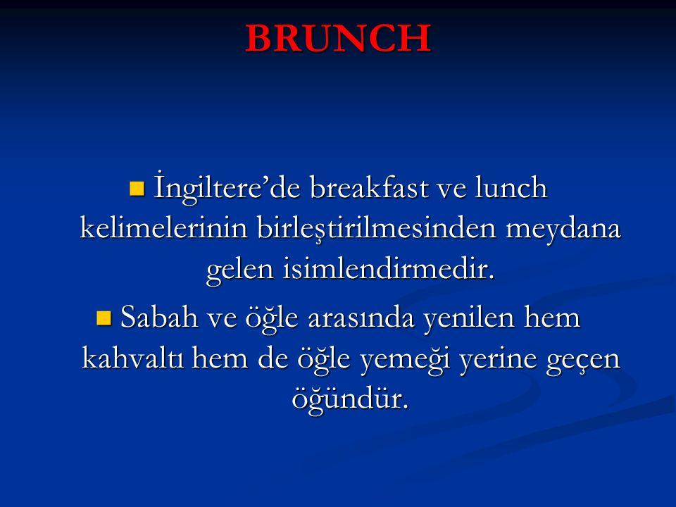 BRUNCH İngiltere'de breakfast ve lunch kelimelerinin birleştirilmesinden meydana gelen isimlendirmedir.