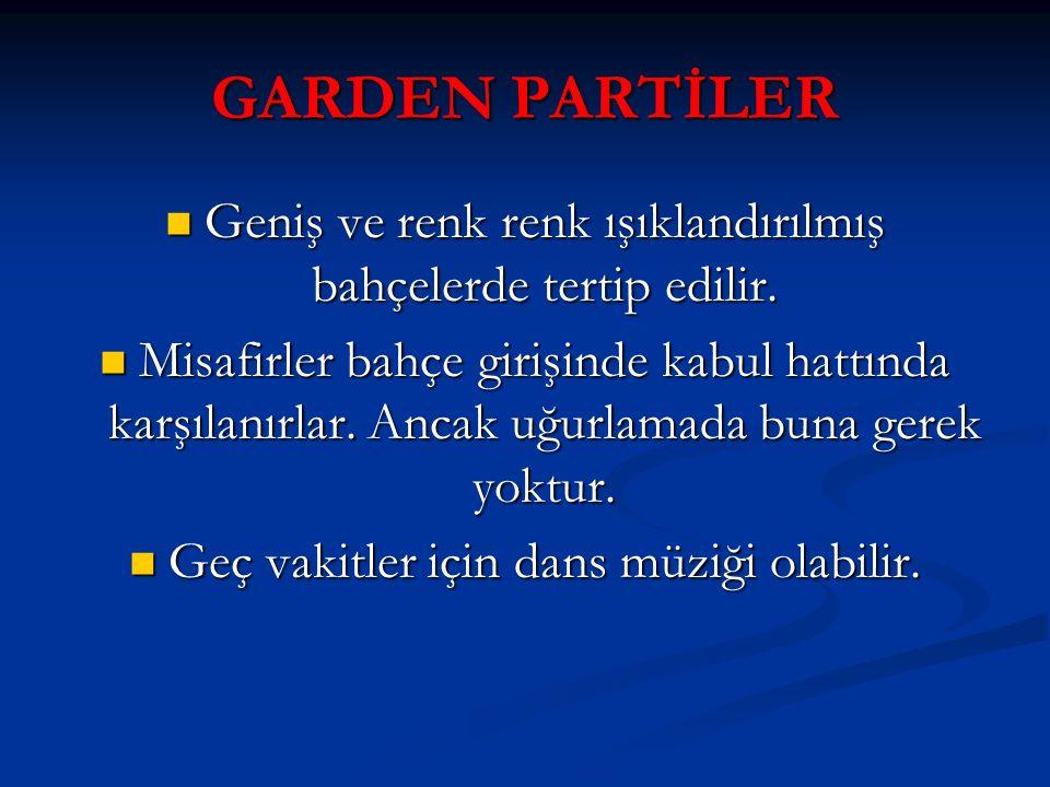 GARDEN PARTİLER Geniş ve renk renk ışıklandırılmış bahçelerde tertip edilir.