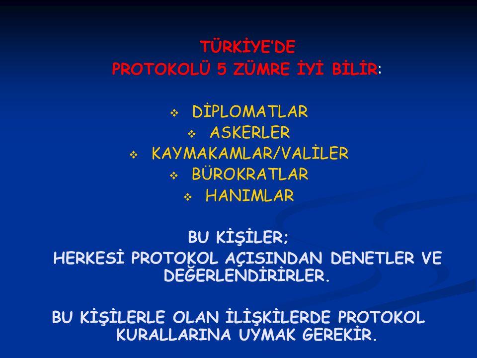 TÜRKİYE'DE PROTOKOLÜ 5 ZÜMRE İYİ BİLİR: DİPLOMATLAR ASKERLER