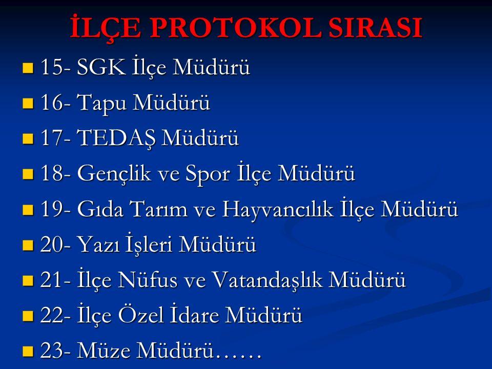 İLÇE PROTOKOL SIRASI 15- SGK İlçe Müdürü 16- Tapu Müdürü