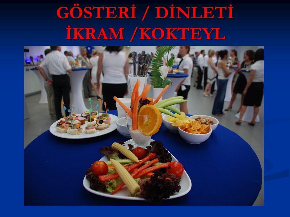 GÖSTERİ / DİNLETİ İKRAM /KOKTEYL