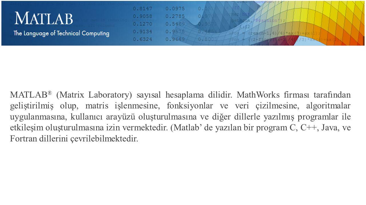 MATLAB® (Matrix Laboratory) sayısal hesaplama dilidir