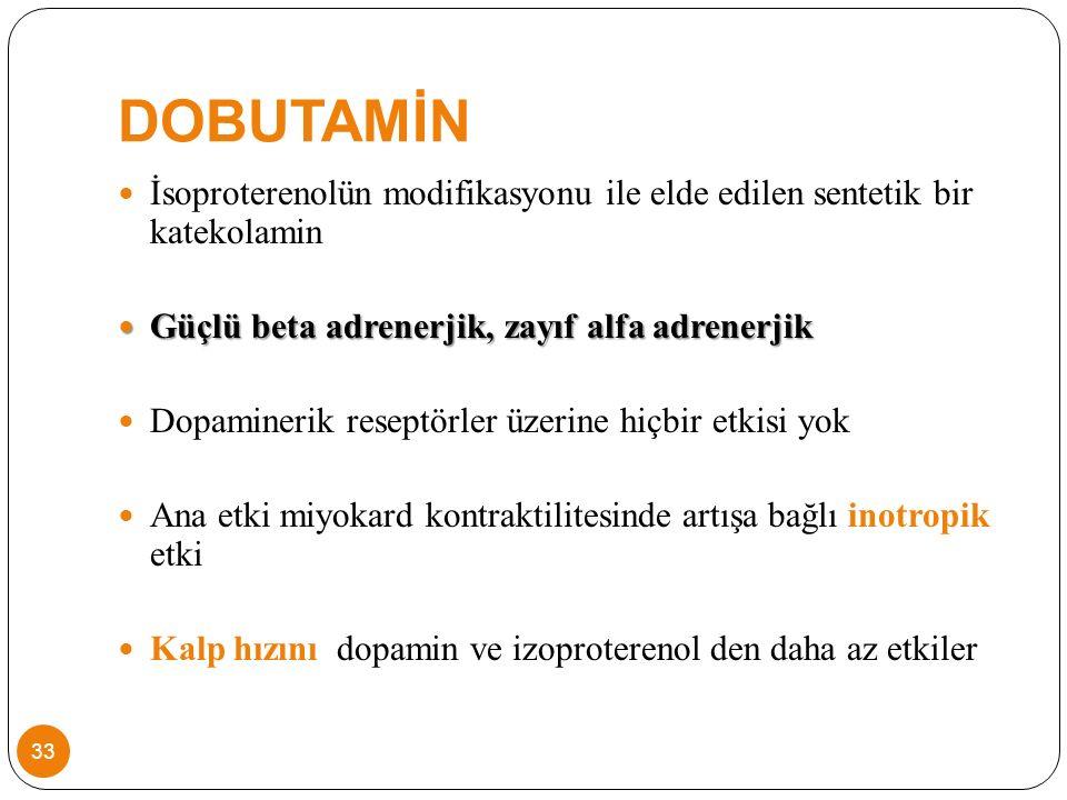 DOBUTAMİN İsoproterenolün modifikasyonu ile elde edilen sentetik bir katekolamin. Güçlü beta adrenerjik, zayıf alfa adrenerjik.