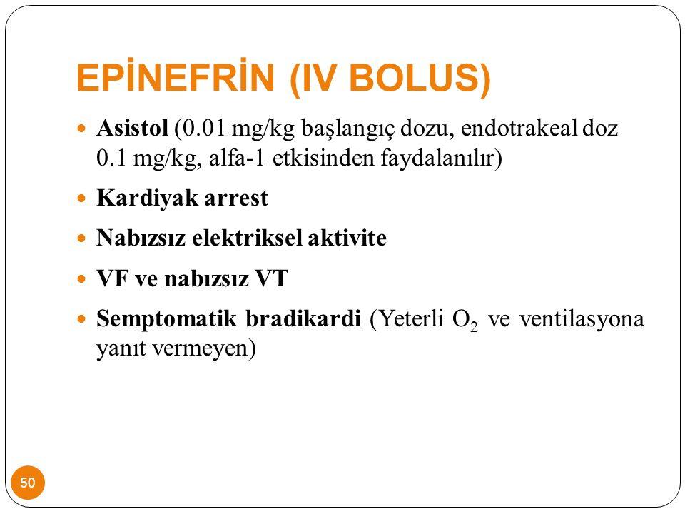 EPİNEFRİN (IV BOLUS) Asistol (0.01 mg/kg başlangıç dozu, endotrakeal doz 0.1 mg/kg, alfa-1 etkisinden faydalanılır)