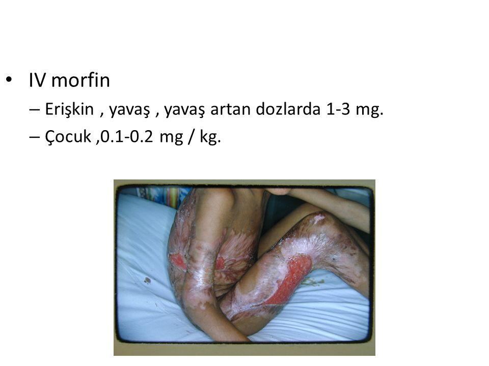 IV morfin Erişkin , yavaş , yavaş artan dozlarda 1-3 mg.