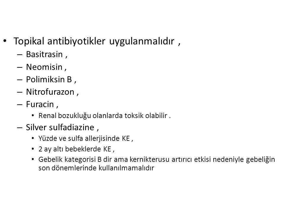 Topikal antibiyotikler uygulanmalıdır ,