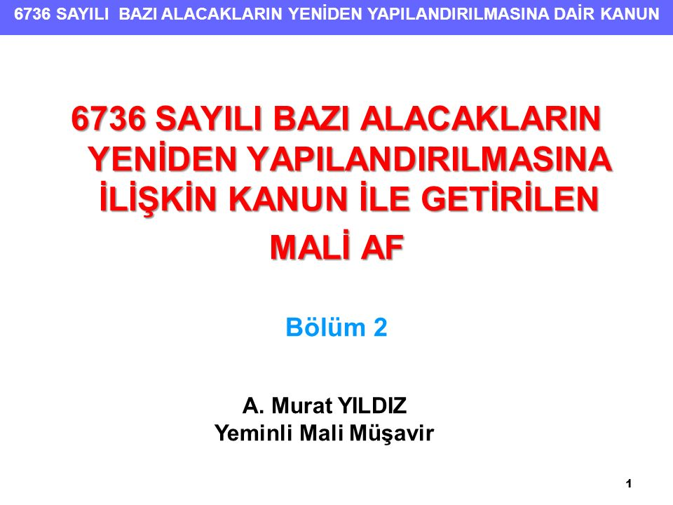6736 SAYILI BAZI ALACAKLARIN YENİDEN YAPILANDIRILMASINA İLİŞKİN KANUN İLE GETİRİLEN. MALİ AF. Bölüm 2.